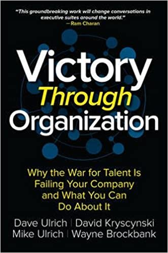 Victory Through Organization: Why the War for Talent is Failing Your Company and What You Can Do About It: Amazon.es: David Kryscynski, Dave Ulrich, ...