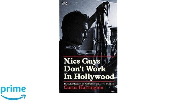 Nice Guys Dont Work In Hollywood: The Adventures of an Aesthete in the Movie Business: Amazon.es: Curtis Harrington: Libros en idiomas extranjeros