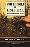 Front cover for the book A War of Frontier and Empire: The Philippine-American War, 1899-1902 by David J. Silbey