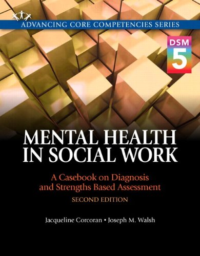 Mental Health in Social Work: A Casebook on Diagnosis and Strengths Based Assessment (DSM 5 Update) with Pearson eText -- Access Card Package (2nd Edition) (Advancing Core Competencies)