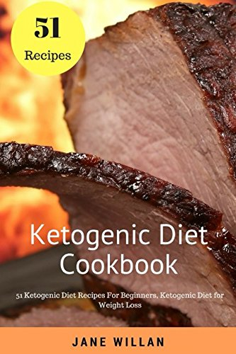 Ketogenic Diet Cookbook: 51 Ketogenic Diet Recipes For Beginners, Ketogenic Diet for Weight Loss by Jane Willan