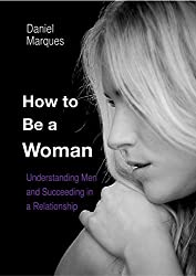 How to be a woman: Understanding Men and Succeeding in a Relationship