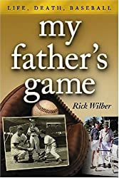 My Father's Game: Life, Death, Baseball