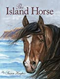 Front cover for the book The Island Horse by Susan Hughes