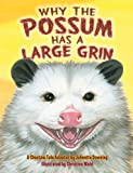 Why the Possum Has a Large Grin, Johnette Downing, 1455616397