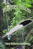 Wilderness Princess, Mary Katherine Arensberg, 1456845713