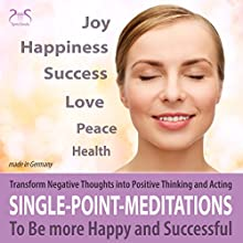 Single Point Meditations: Transform Negative Thoughts into Positive Thinking and Acting - To Be more Happy and Successful Audiobook by Franziska Diesmann, Torsten Abrolat Narrated by Colin Griffiths-Brown