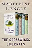 The Crosswicks Journals: A Circle of Quiet, The Summer of the Great-Grandmother, The Irrational Season, and Two-Part Invention