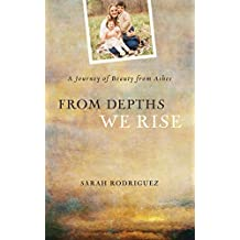 From Depths We Rise: A Journey of Beauty from Ashes