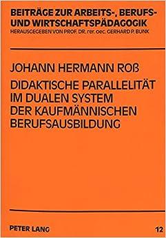 Book Didaktische Parallelitaet Im Dualen System Der Kaufmaennischen Berufsausbildung: Curriculumentwicklung Und -Revision in Berufschule Und Betrieb ... Arbeits-, Berufs- Und Wirtschaftspaedagogik