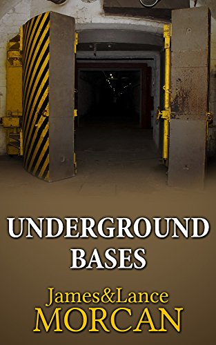UNDERGROUND BASES: Subterranean Military Facilities and the Cities Beneath Our Feet (The Underground Knowledge Series Book 7) by [Morcan, James, Morcan, Lance]