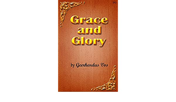 Grace and glory a wonderful book of religion and spirituality grace and glory a wonderful book of religion and spirituality kindle edition by geerhardus vos religion spirituality kindle ebooks amazon fandeluxe Choice Image