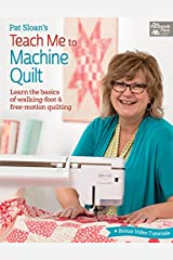 Pat Sloan's Teach Me to Machine Quilt: Learn the Basics of Walking Foot and Free-Motion Quilting Kindle Edition