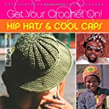 Get Your Crochet on! Hip Hats and Cool Caps, Afya Ibomu, 1561588504