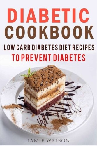Diabetic Cookbook  Low Carb Diabetes Diet Recipes To Prevent And Reverse Diabetes