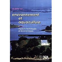 Environnement et aquaculture : Tome 1: Aspects techniques et économiques (Un point sur...)