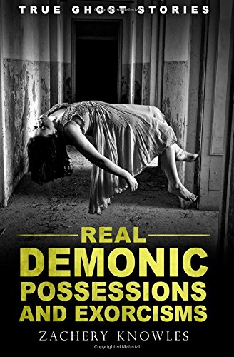 True Ghost Stories  Real Demonic Possessions And Exorcisms
