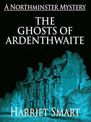 The Ghosts of Ardenthwaite (The Northminster Mysteries Book 5) (Peeks Skirt)
