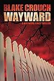"""Wayward (The Wayward Pines Trilogy, Book 2)"" av Blake Crouch"