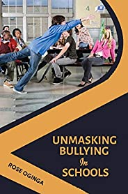 Unmasking Bullying in Schools: A Handbook for Parents, Students and Teachers