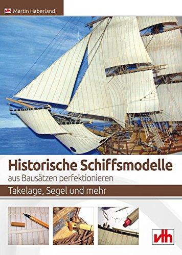 Historische Schiffsmodelle aus Bausätzen perfektionieren: Takelage, Segel und mehr