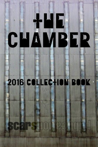 the Chamber: Scars Publications 2016 poetry, prose and art anthology