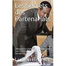 Les Secrets des Partenariats: Découvrez Comment Développer Des Partenariats Profitables et Durables! (French Edition)