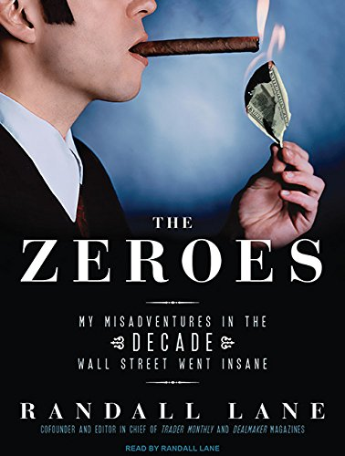 The Zeroes: My Misadventures in the Decade Wall Street Went Insane by Tantor Audio
