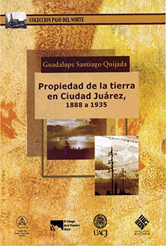 Descargar Libro Propiedad De La Tierra En Ciudad Juárez, 1888 A 1935 Guadalupe Santiago Quijada