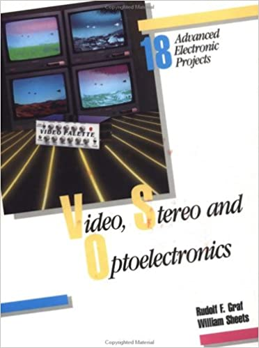Video, Stereo, and Optoelectronics: 18 Advanced Electronic Projects ...