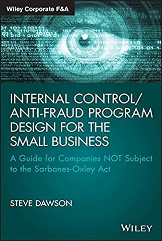Internal Control/Anti-Fraud Program Design for the Small Business: A Guide for Companies NOT Subject to the Sarbanes-Oxley Act (Wiley Corporate (Act Subject)