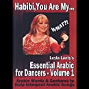 Habibi, You Are My WHAT?! Leyla Lanty's Essential Arabic for Dancers - Volume 1