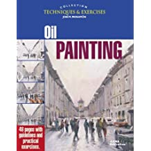 Oil Painting: The Techniques and Exercises Collection (Techniques & exercises collection) by J.M. Parramon (2000-04-24)