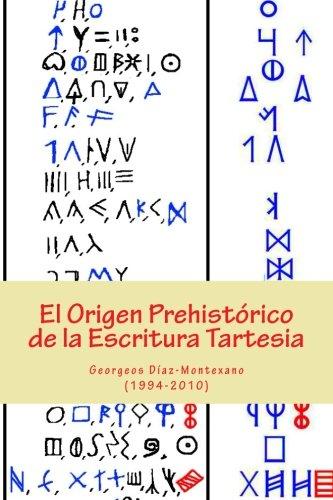 El Origen Prehistórico de la Escritura Tartesia: Ensayo epigráfico-lingüístico sobre el origen autóctono pre-fenicio de las antiguas escrituras de la península ibérica.