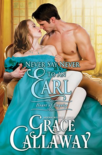 Grace Callaway - Never Say Never to an Earl (Heart of Enquiry Book 5)