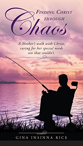Finding Christ Through Chaos: A Mother's Walk with Christ, Caring for Her Special Needs Son That Couldn't