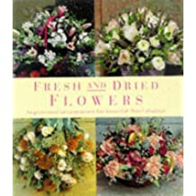 Fresh and Dried Flowers: Inspirational Arrangements for Beautiful Floral Diplays