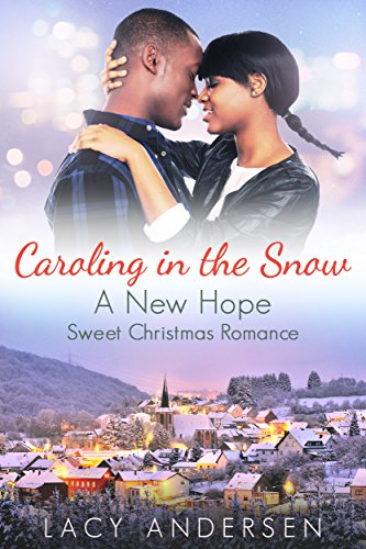 Caroling Snow (Caroling in the Snow: A New Hope Sweet Christmas Romance - Book 2)
