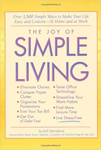 The Joy of Simple Living Over 1,500 Simple Ways to Make Your Life Easy and Content- At Home and At Work