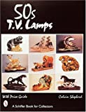 '50S TV Lamps: With Price Guide (A Schiffer Book for Collectors)