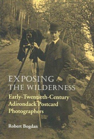 Exposing the Wilderness: Early Twentieth-Century Adirondack Postcard Photographers (New York (Adirondack Mountains New York Art)