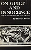On Guilt and Innocence : Essays in Legal Philosophy and Moral Psychology, Morris, Herbert, 0520039440