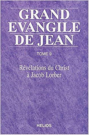 Télécharger en ligne Grand Évangile de Jean, tome 9 : Révélation du Christ à Jacob Lorber pdf