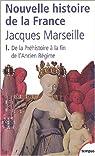 Nouvelle histoire de France. Tome 1 : De la préhistoire à la fin de l'Ancien Régime par Marseille