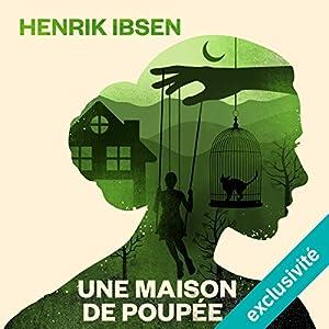 Une maison de poupée | Livre audio Auteur(s) : Henrik Ibsen Narrateur(s) : Françoise Cadol