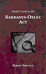 Guide to the Sarbanes-Oxley Act: What Business Needs to Know Now That it is Implemented