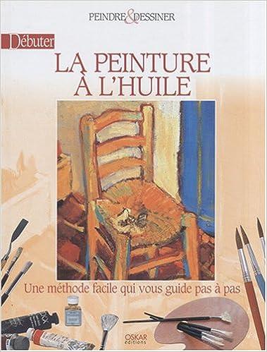 Amazon Fr Debuter La Peinture A L Huile Senarmont Henri Ognibene Olivier Livres
