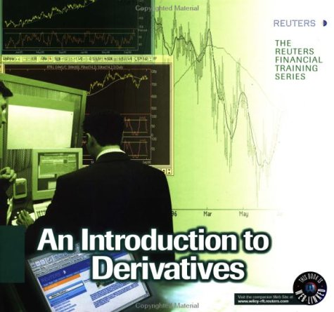 Introduction to Derivatives (The Reuters Financial Training Series) by Wiley