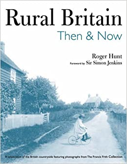 Rural Britain Then and Now: Then and Now: A Celebration of the British Countryside Featuring Photographs from The Francis Frith Collection