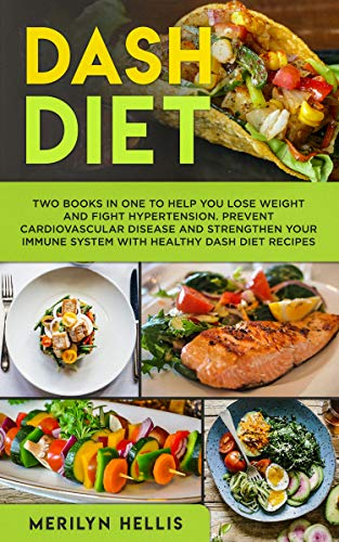 Dash Diet: Two books in one to help you lose weight and fight hypertension. Prevent cardiovascular disease and strengthen your immune system with healthy dash diet recipes by Merilyn Hellis